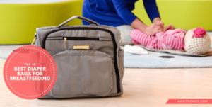 Best Diaper Bags for Breastfeeding Moms