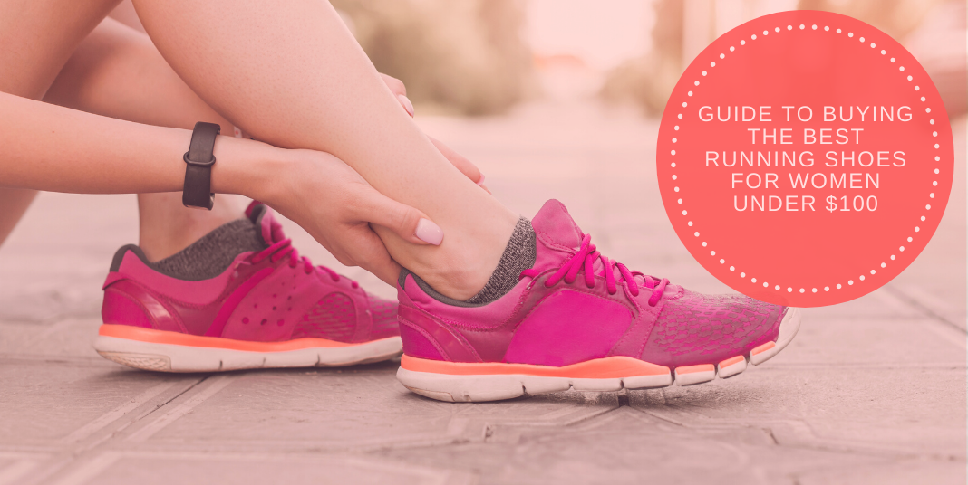 Guide to Buying the Best Running Shoes for Women Under $100