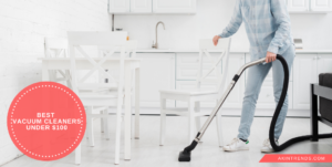 Best Vacuum Cleaners Under $100