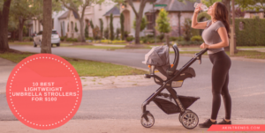 10 Best lightweight Umbrella Strollers for $100