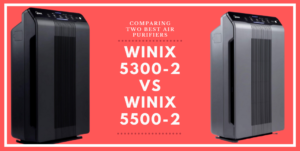 Winix 5300-2 vs 5500-2: Comparing Two Best Air Purifiers