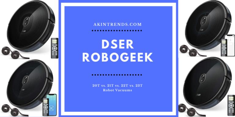 Dser RoboGeek 20T vs. 21T vs. 22T vs. 23T Robot Vacuums