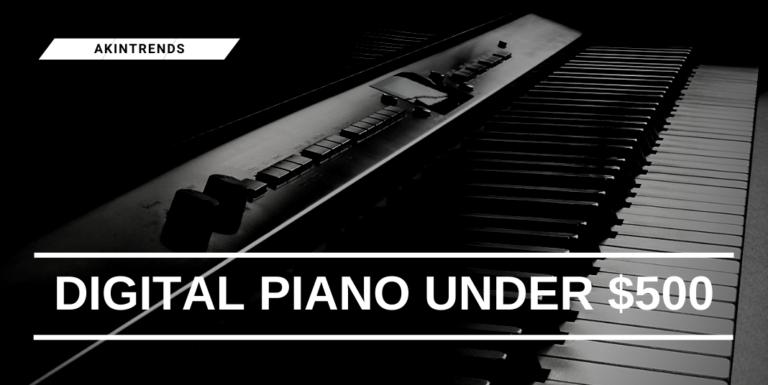 Digital Piano Under $500